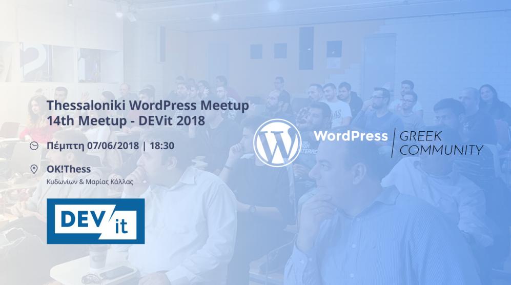 14th WordPress Thessaloniki Meetup - DEVit Week 2018