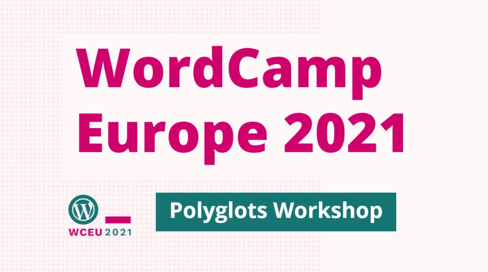 Polyglots Workshop - WordCamp Europe 2021